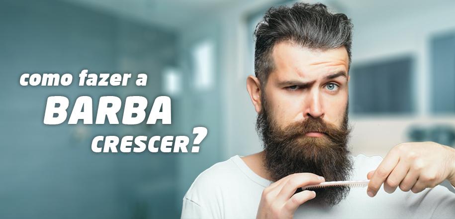 Como fazer a barba crescer com qualidade